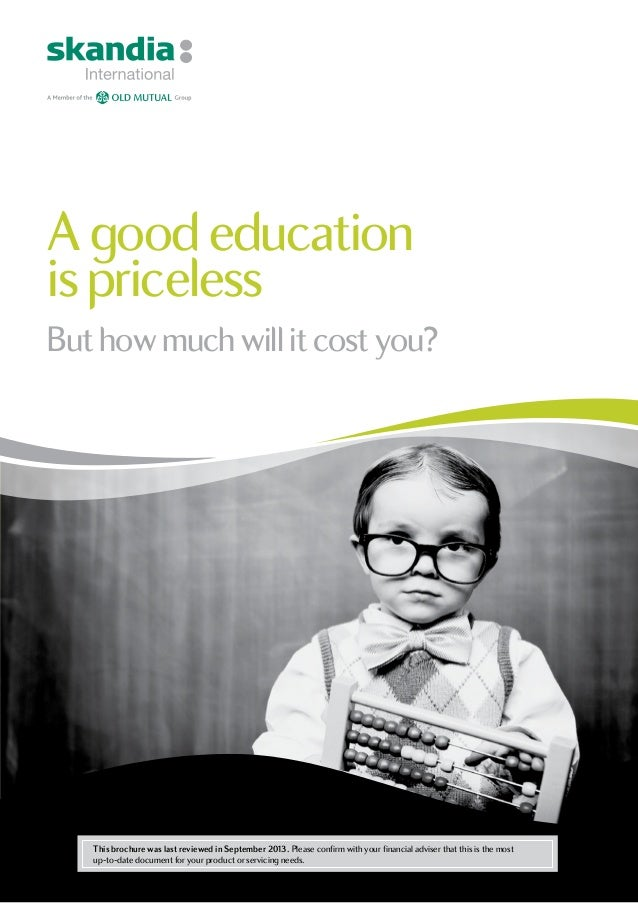 A good education ispriceless But howmuchwillitcostyou? This brochure was last reviewed in September 2013. Please confirm w...