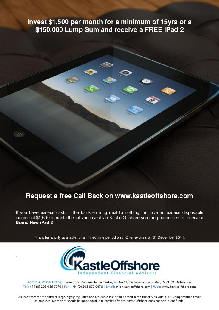 Invest $1,500 per month for a minimum of 15yrs or a             $150,000 Lump Sum and receive a FREE iPad 2         Reques...