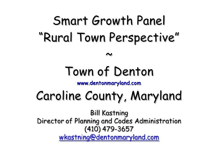 """Smart Growth Panel """"Rural Town Perspective"""" ~ Town of Denton www.dentonmaryland.com Caroline County, Maryland"""