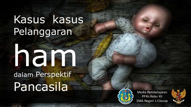 hamdalam Perspektif Kasus kasus Pelanggaran Pancasila Media Pembelajaran PPKn Kelas XII SMA Negeri 1 Cilacap m