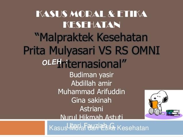 """KASUS MORAL & ETIKA KESEHATAN  """"Malpraktek Kesehatan Prita Mulyasari VS RS OMNI Internasional"""" Budiman yasir Abdillah amir..."""