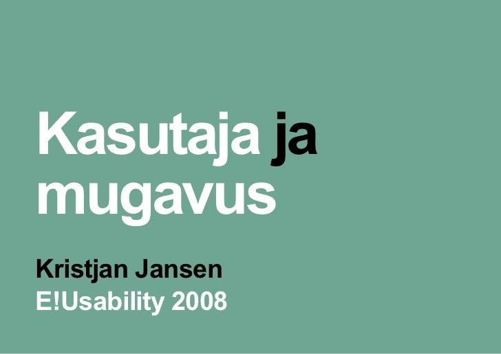 Kasutaja ja mugavus Kristjan Jansen E!Usability 2008