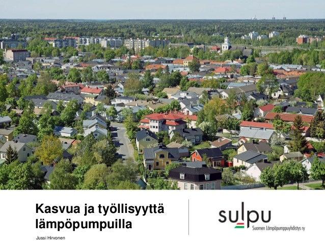 Kasvua ja työllisyyttä lämpöpumpuilla Jussi Hirvonen