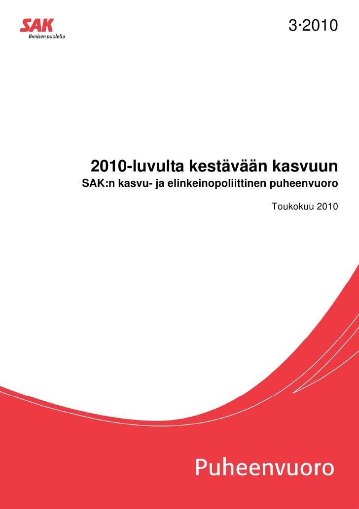 3·2010 2010-luvulta kestävään kasvuunSAK:n kasvu- ja elinkeinopoliittinen puheenvuoro                                   To...
