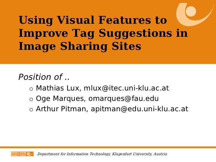 Using Visual Features to Improve Tag Suggestions in Image Sharing Sites  Position of ..   o Mathias Lux, mlux@itec.uni-klu...