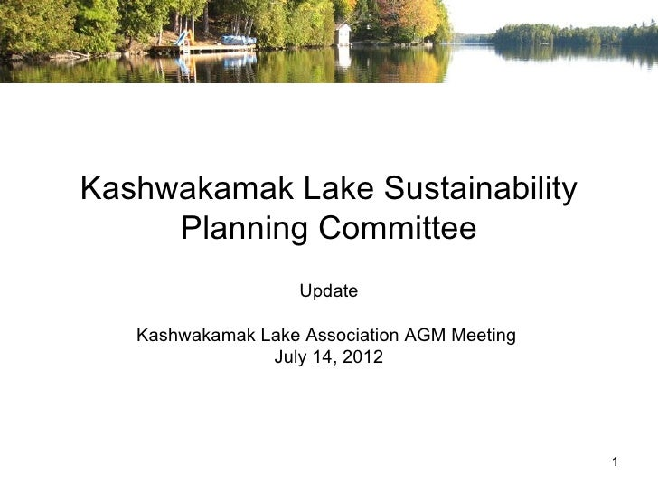 Kashwakamak Lake Sustainability     Planning Committee                    Update   Kashwakamak Lake Association AGM Meetin...