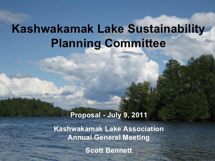 Kashwakamak Lake Sustainability Planning Committee Proposal - July 9, 2011 Kashwakamak Lake Association Annual General Mee...