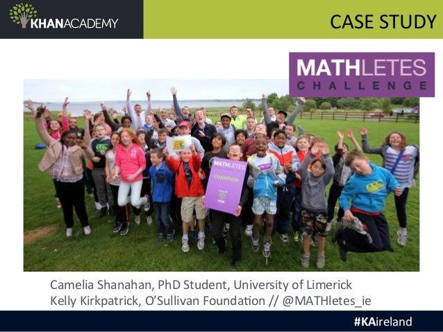 CASE  STUDY  Camelia  Shanahan,  PhD  Student,  University  of  Limerick  Kelly  Kirkpatrick,  O'Sullivan  Founda@on  //  ...