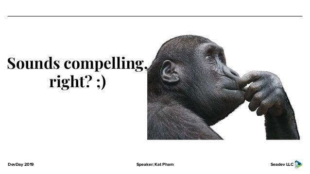 DevDay 2019 Speaker: Kat Pham Seadev LLC Sounds compelling, right? ;)