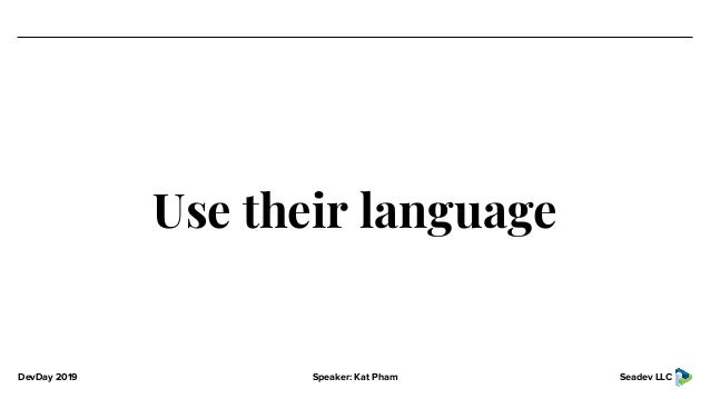 DevDay 2019 Speaker: Kat Pham Seadev LLC Use their language