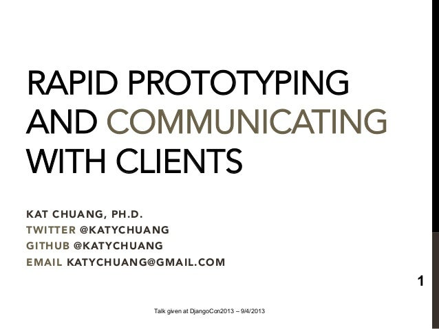 RAPID PROTOTYPING AND COMMUNICATING WITH CLIENTS KAT CHUANG, PH.D.  TWITTER @KATYCHUANG GITHUB @KATYCHUANG EMAIL KATYCHUAN...