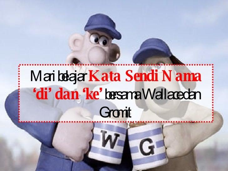 Mari belajar  Kata Sendi Nama 'di' dan 'ke'  bersama Wallace dan Gromit