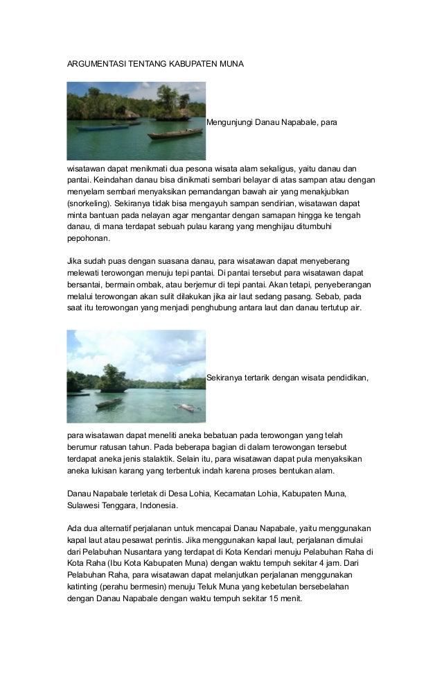 ARGUMENTASI TENTANG KABUPATEN MUNA Mengunjungi Danau Napabale, para wisatawan dapat menikmati dua pesona wisata alam sekal...