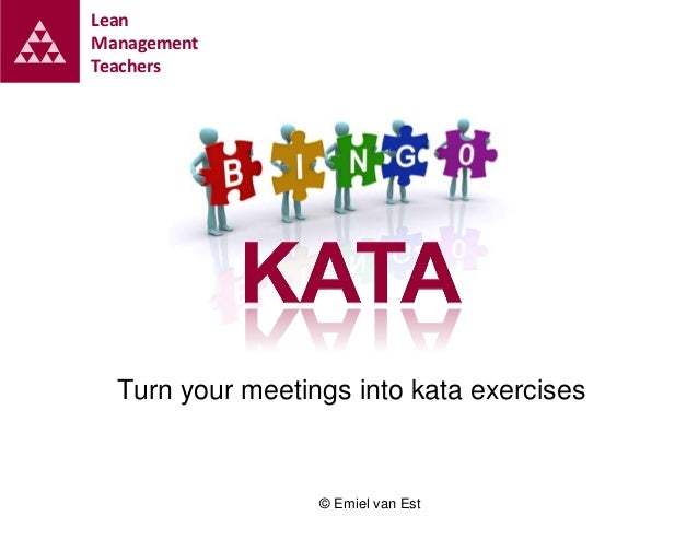 Lean Management Teachers  Turn your meetings into kata exercises  © Emiel van Est