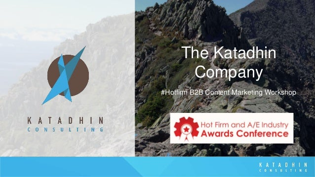 The Katadhin Company #Hotfirm B2B Content Marketing Workshop
