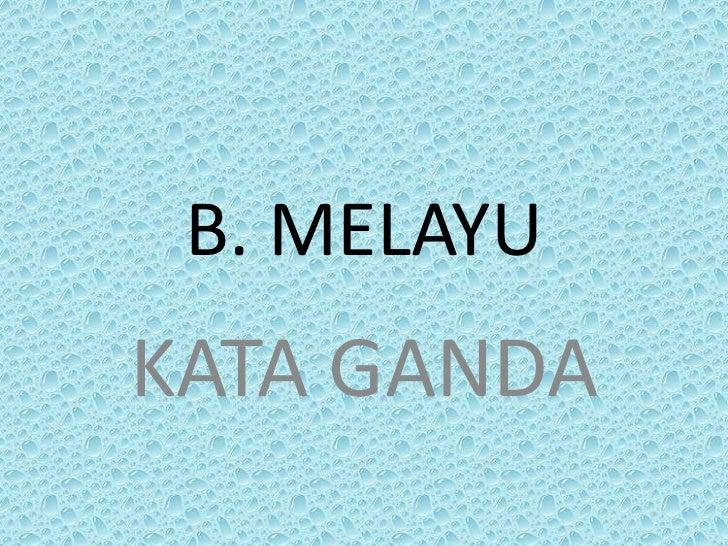 B. MELAYUKATA GANDA
