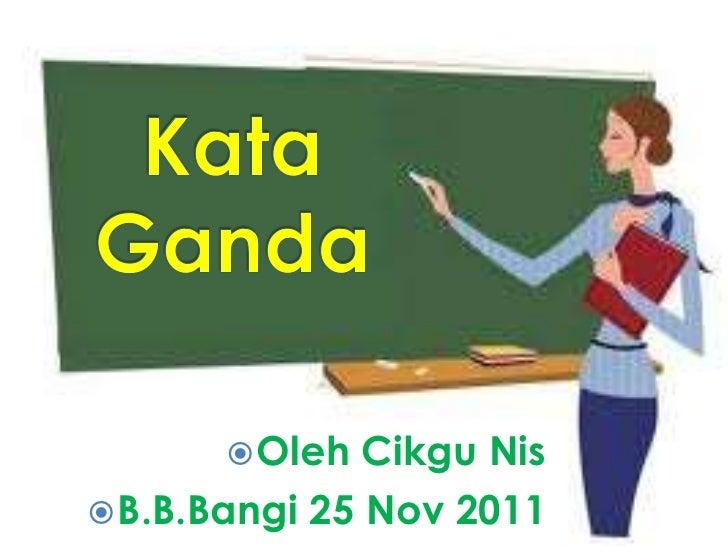  Oleh  Cikgu Nis B.B.Bangi 25 Nov 2011