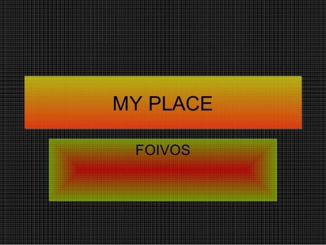 MY PLACEMY PLACE FOIVOS