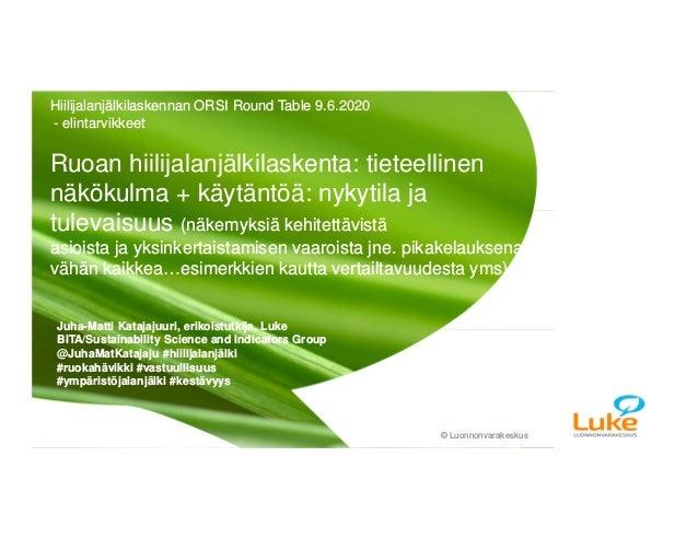 © Luonnonvarakeskus© Luonnonvarakeskus Juha-Matti Katajajuuri, erikoistutkija, Luke BITA/Sustainability Science and Indica...