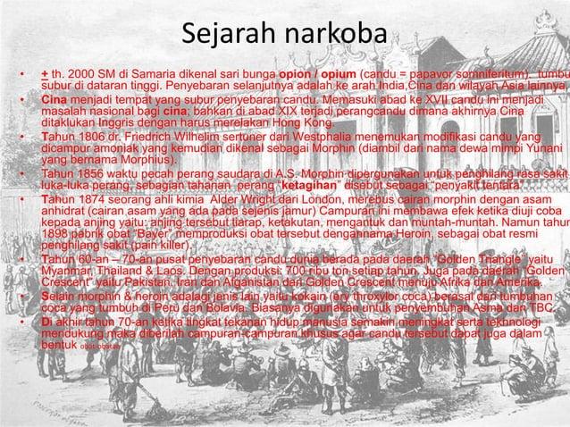 Sejarah narkoba • + th. 2000 SM di Samaria dikenal sari bunga opion / opium (candu = papavor somniferitum). tumbu subur di...