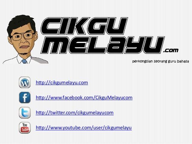 http://cikgumelayu.comhttp://www.facebook.com/CikguMelayucomhttp://twitter.com/cikgumelayucomhttp://www.youtube.com/user/c...