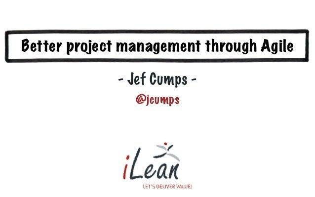 Better project management through Agile - Jef Cumps - @jcumps