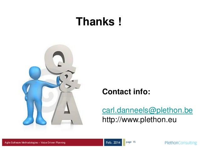 Feb. 2014Agile Software Methodologies – Value Driven Planning Thanks ! Contact info: carl.danneels@plethon.be http://www.p...