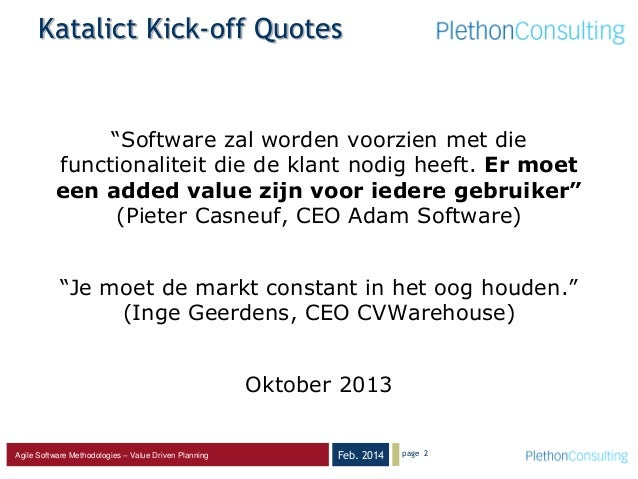 """Feb. 2014Agile Software Methodologies – Value Driven Planning Katalict Kick-off Quotes """"Software zal worden voorzien met d..."""