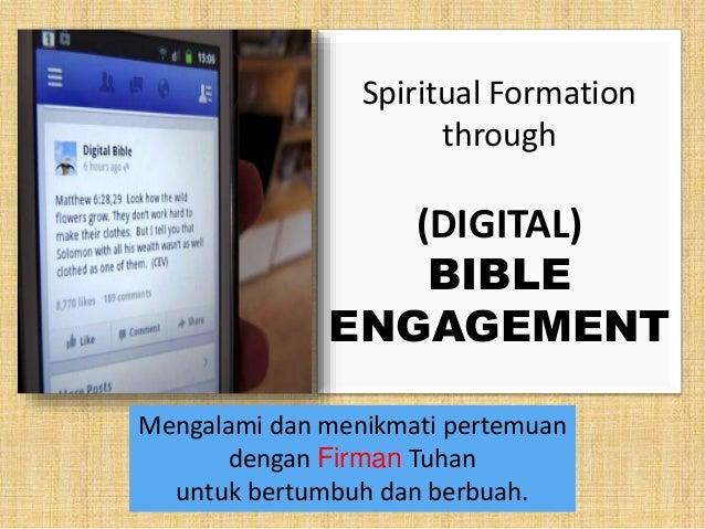 Spiritual Formation  through  (DIGITAL)  BIBLE  ENGAGEMENT  Mengalami dan menikmati pertemuan  dengan Firman Tuhan  untuk ...