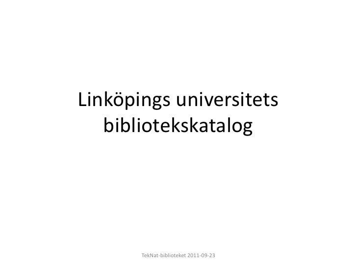 Linköpings universitets bibliotekskatalog<br />TekNat-biblioteket 2011-09-23<br />