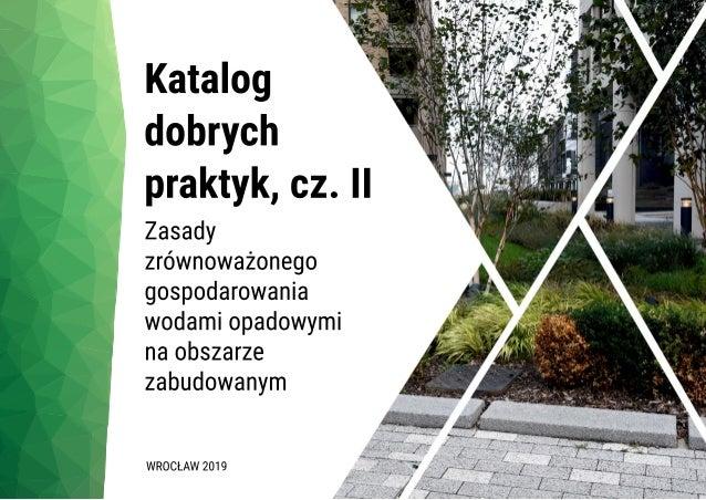 Zleceniodawca: Urząd Miejski Wrocławia Pełna nazwa katalogu: Katalog dobrych praktyk, cz. II – Zasady zrównoważonego gospo...