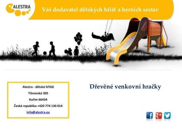 Váš dodavatel dětských hřišť a herních sestav Dřevěné venkovní hračkyAlestra - dětská hřiště Tišnovská 305 Kuřim 66434 Čes...