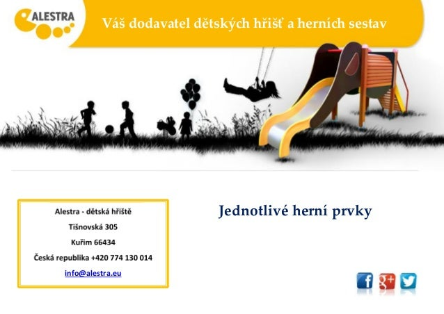 Váš dodavatel dětských hřišť a herních sestav Jednotlivé herní prvkyAlestra - dětská hřiště Tišnovská 305 Kuřim 66434 Česk...