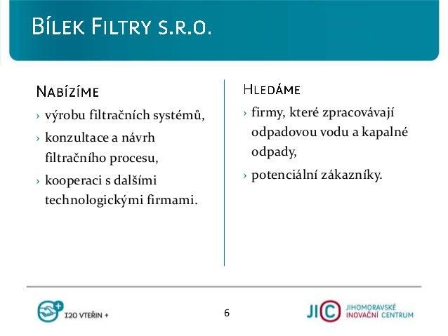 › firmy, které zpracovávají odpadovou vodu a kapalné odpady, › potenciální zákazníky. › výrobu filtračních systémů, › konz...