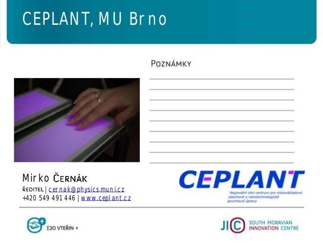Mirko   cernak@physics.muni.cz +420 549 491 446   www.ceplant.cz CEPLANT, MU Brno