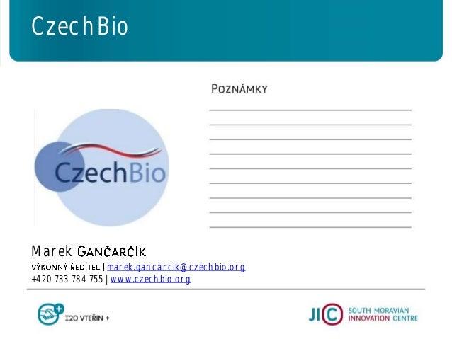 Marek marek.gancarcik@czechbio.org +420 733 784 755   www.czechbio.org CzechBio