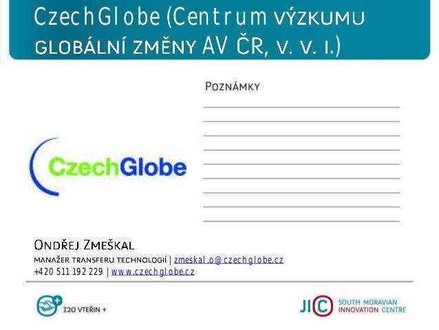   zmeskal.o@czechglobe.cz +420 511 192 229   www.czechglobe.cz CzechGlobe (Centrum AV .)