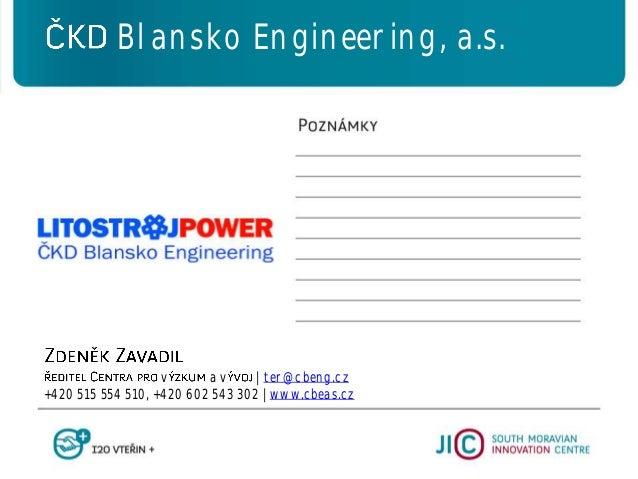 v a v   ter@cbeng.cz +420 515 554 510, +420 602 543 302   www.cbeas.cz Blansko Engineering, a.s.