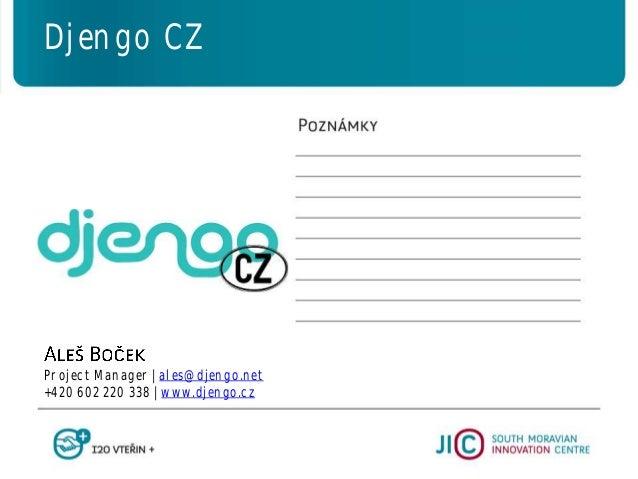 Project Manager   ales@djengo.net +420 602 220 338   www.djengo.cz Djengo CZ