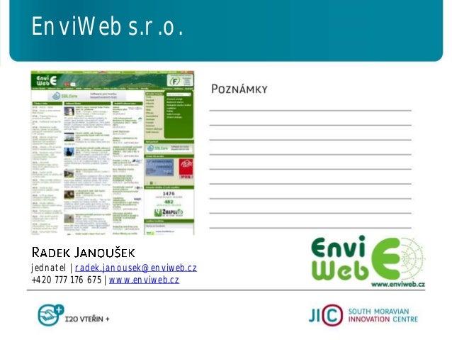 jednatel   radek.janousek@enviweb.cz +420 777 176 675   www.enviweb.cz EnviWeb s.r.o.