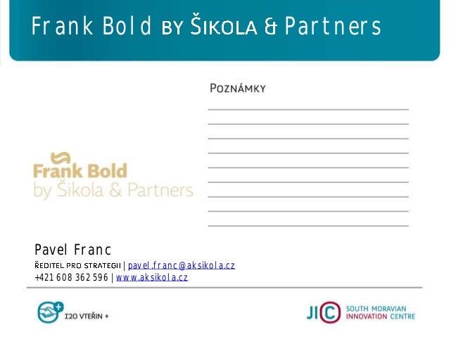 Pavel Franc   pavel.franc@aksikola.cz +421 608 362 596   www.aksikola.cz Frank Bold Partners