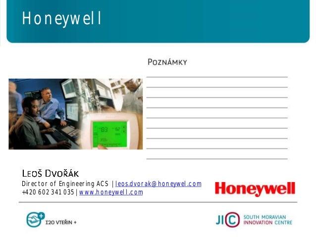 Director of Engineering ACS   leos.dvorak@honeywel.com +420 602 341 035   www.honeywell.com Honeywell