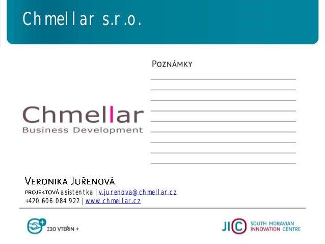 asistentka   v.jurenova@chmellar.cz +420 606 084 922   www.chmellar.cz Chmellar s.r.o.