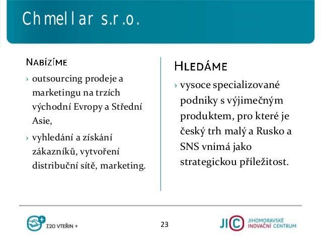 › vysoce specializované podniky s výjimečným produktem, pro které je český trh malý a Rusko a SNS vnímá jako strategickou ...