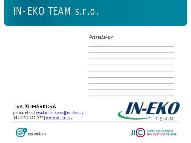 jednatelka   eva.komarkova@in-eko.cz +420 777 744 977   www.in-eko.cz IN-EKO TEAM s.r.o.