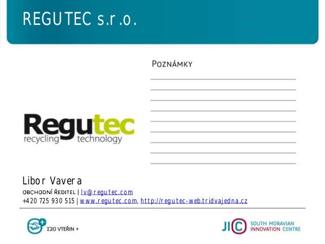 Libor Vavera lv@regutec.com +420 725 930 515   www.regutec.com, http://regutec-web.tridvajedna.cz REGUTEC s.r.o.