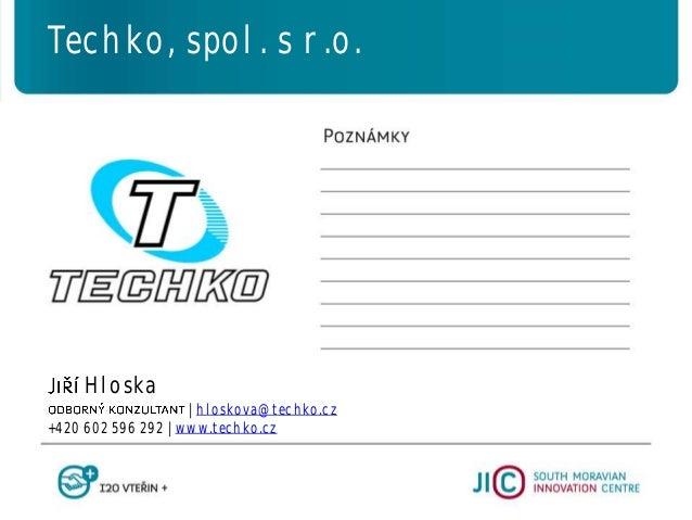 Hloska   hloskova@techko.cz +420 602 596 292   www.techko.cz Techko, spol. s r.o.