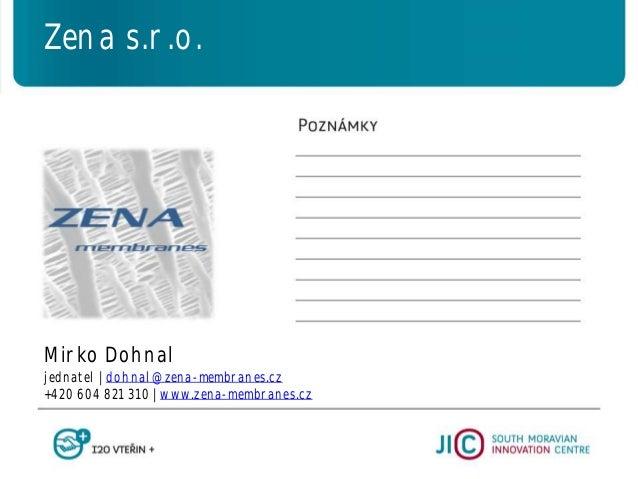 Mirko Dohnal jednatel   dohnal@zena-membranes.cz +420 604 821 310   www.zena-membranes.cz Zena s.r.o.