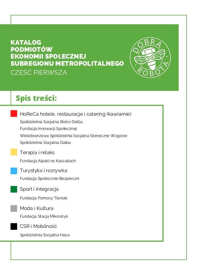 KATALOG PODMIOTÓW EKONOMII SPOŁECZNEJ SUBREGIONU METROPOLITALNEGO CZĘŚĆ PIERWSZA Spis treści: HoReCa hotele, restauracje i...