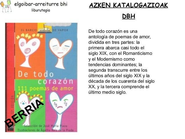 AZKEN KATALOGAZIOAK  DBH  De todo corazón es una  antología de poemas de amor,  dividida en tres partes: la  primera abarc...